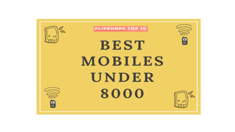 Best Mobile Phones Under 8000