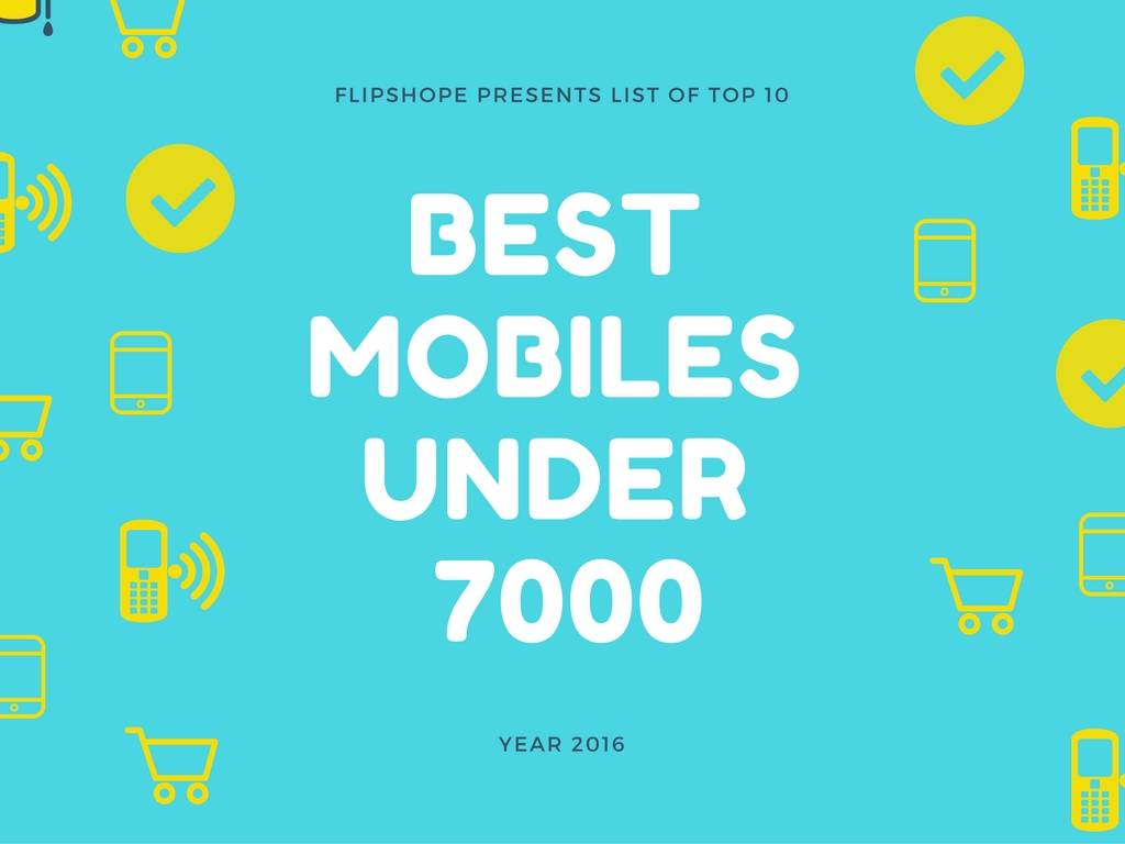 BEST MOBILE phones UNDER 7000