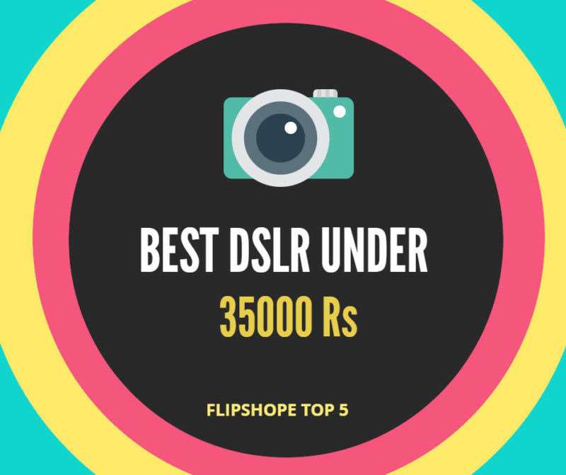 Best DSLR Under 35000 rs in india