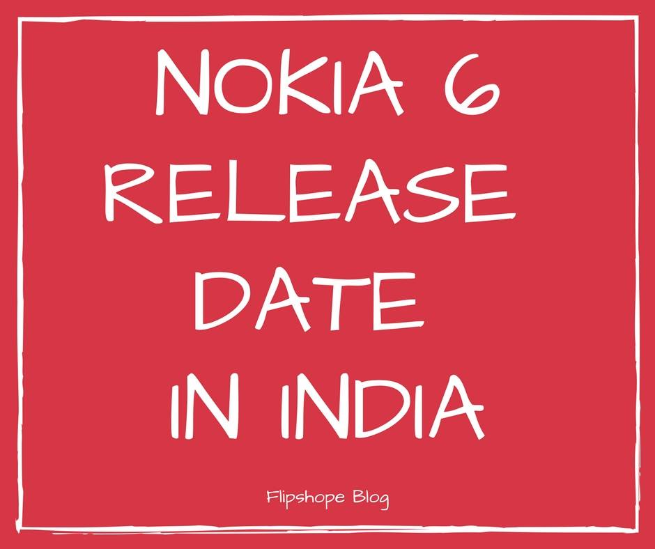 Nokia 6 Release date in India