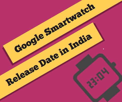 google smartwatch release date in india