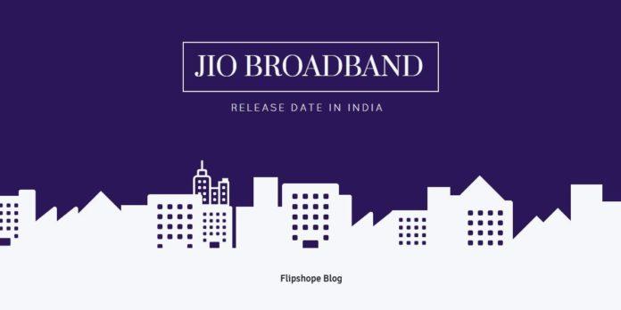 Jio Broadband Release Date in India