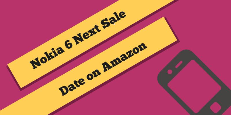 amazon Nokia 6 next sale date