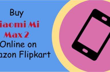 Buy Xiaomi Mi Max 2 Online on Amazon Flipkart