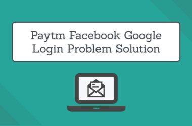 Paytm Facebook Google Login Problem Solution