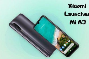 Xiaomi Launches Mi A3