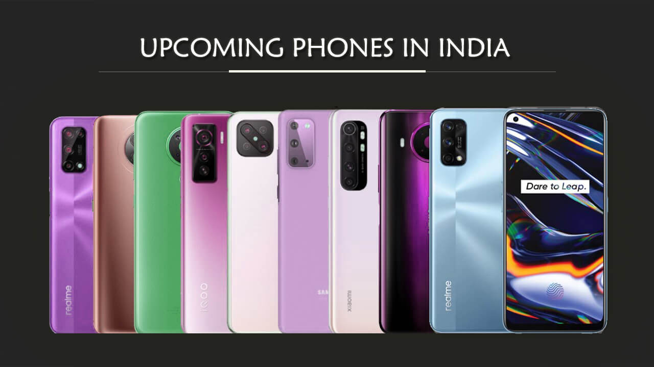Upcoming Phones 2021 in India